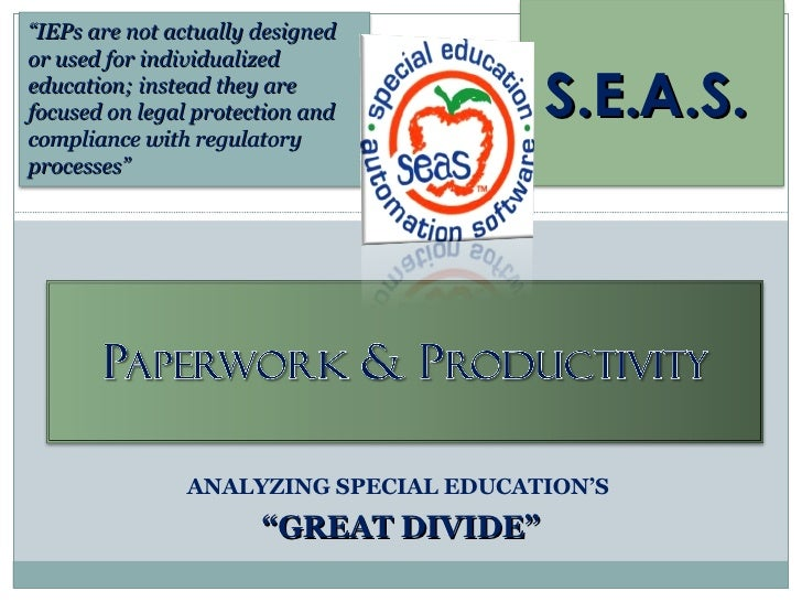 "ANALYZING SPECIAL EDUCATION'S  "" GREAT DIVIDE"" S.E.A.S.   "" IEPs are not actually designed or used for individualized educ..."