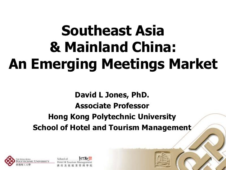 Southeast Asia & Mainland China: An Emerging Meetings Market<br />David L Jones, PhD.<br />Associate Professor<br />Hong K...