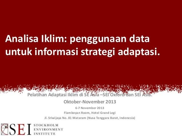 Analisa Iklim: penggunaan data untuk informasi strategi adaptasi.  Pelatihan Adaptasi Iklim di SE Asia –SEI Oxford dan SEI...