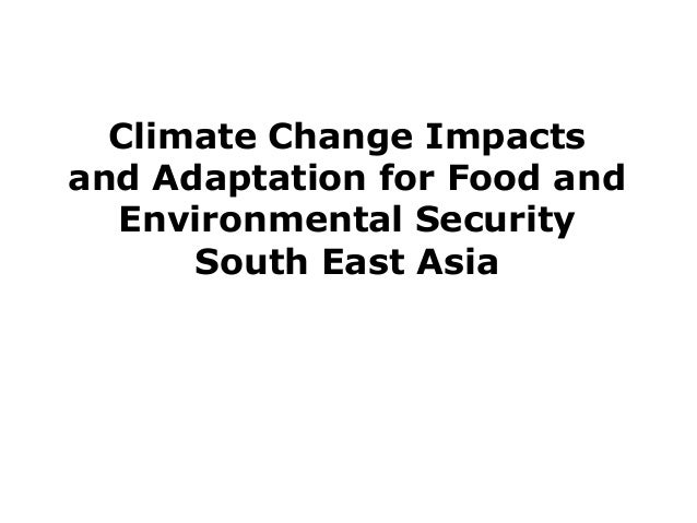 Climate Change Impactsand Adaptation for Food and  Environmental Security      South East Asia