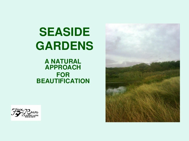 SEASIDEGARDENS  A NATURAL  APPROACH     FORBEAUTIFICATION