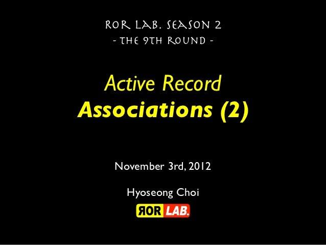 Ror lab. season 2   - the 9th round -  Active RecordAssociations (2)   November 3rd, 2012     Hyoseong Choi