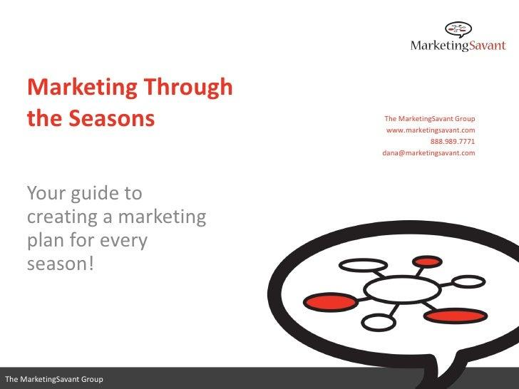 Marketing Through     the Seasons             The MarketingSavant Group                             www.marketingsavant.co...