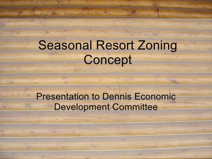 Seasonal Resort Zoning Concept Presentation to Dennis Economic Development Committee