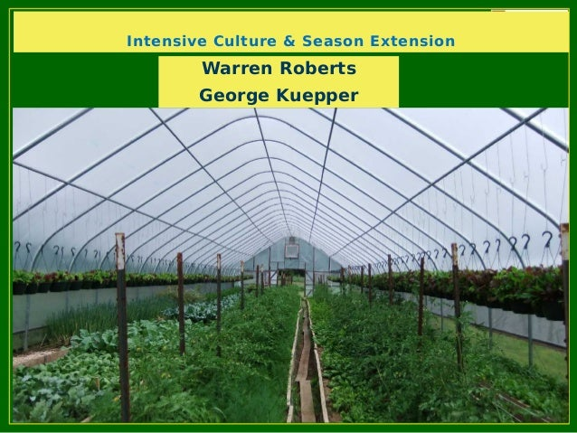Intensive Culture & Season Extension Warren Roberts George Kuepper