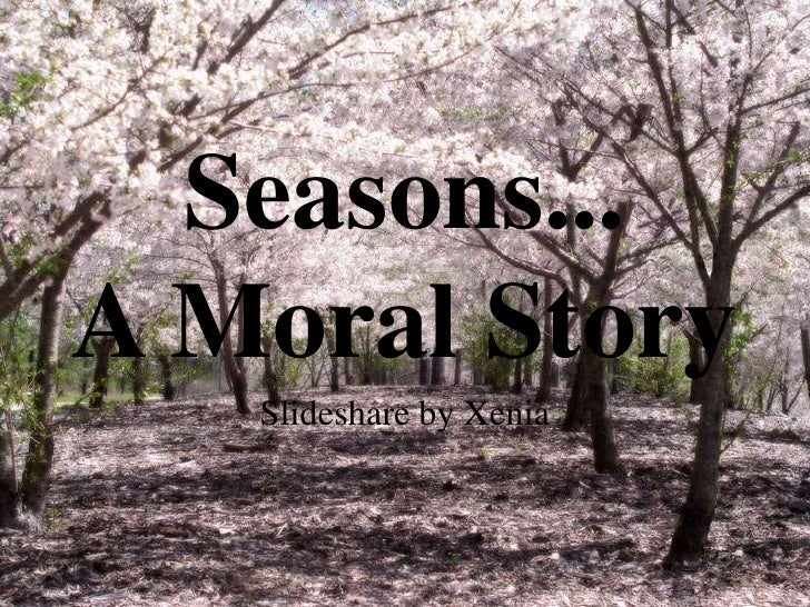 Seasons...A Moral Story<br />Slideshare by Xenia<br />