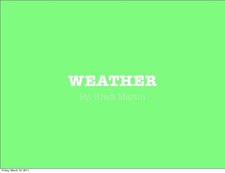 WEATHER                         By: Bradi MartinFriday, March 18, 2011