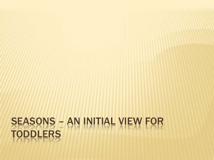 SEASONS – AN INITIAL VIEW FOR TODDLERS<br />