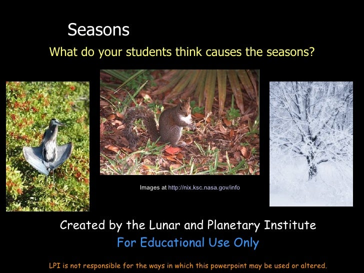 SeasonsWhat do your students think causes the seasons?                           Images at http://nix.ksc.nasa.gov/info   ...