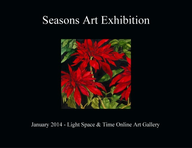 Seasons Art Exhibition January 2014  Light Space & Time Online Art Gallery 118 Poinciana Drive, Jupiter, FL 888-490-3530 -...