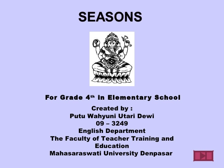 For Gr ade 4 th in Elementar y School            Created by :      Putu Wahyuni Utari Dewi              09 – 3249        E...