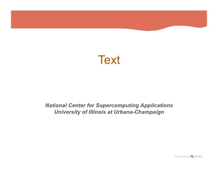 Text   National Center for Supercomputing Applications    University of Illinois at Urbana-Champaign