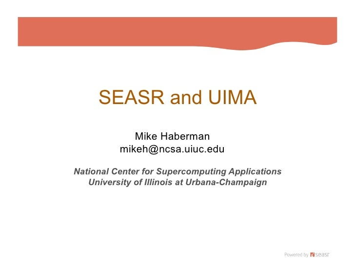SEASR and UIMA              Mike Haberman           mikeh@ncsa.uiuc.edu  National Center for Supercomputing Applications  ...