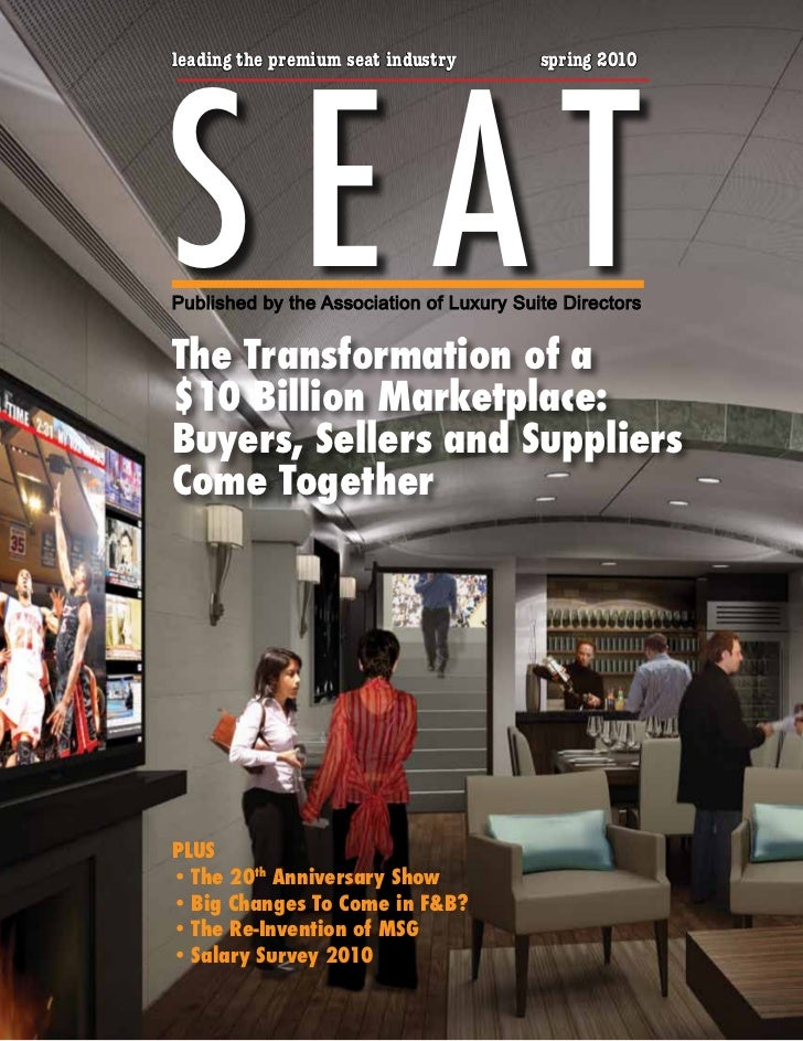 S E AT leading the premium seat industry         spring 2010     Published by the Association of Luxury Suite Directors   ...