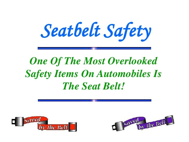 Seatbelt Safety  One Of The Most Overlooked Safety Items On Automobiles Is          The Seat Belt!