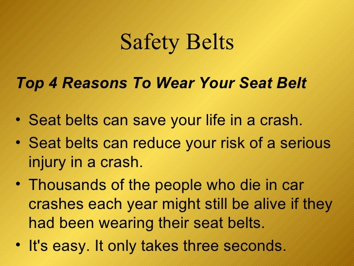 essay on why you should wear a seat belt The importance of wearing a seat belt safety devices are very important in our everyday life many accidents happen every single day and proper use of safety.