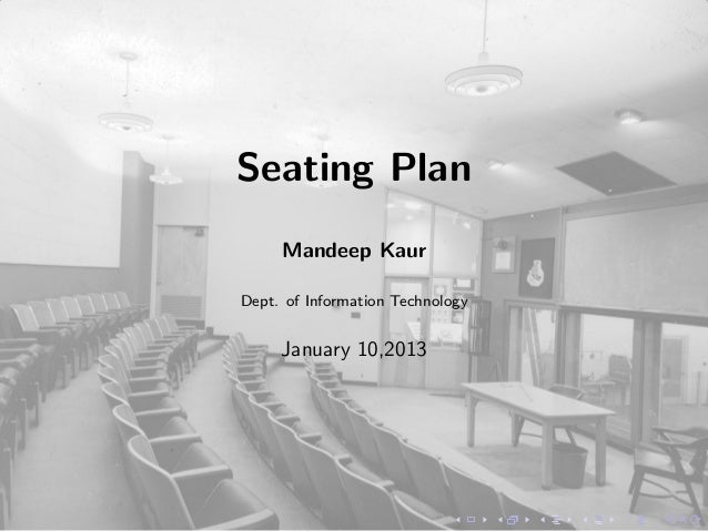 Seating Plan     Mandeep KaurDept. of Information Technology     January 10,2013