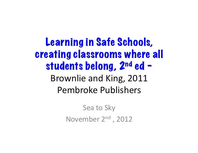 Learning in Safe Schools,creating classrooms where all  students belong, 2nd ed – 	     Brownlie	  and	  King,	  2011	    ...
