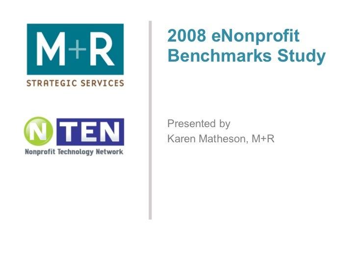 2008 eNonprofit Benchmarks Study Presented by Karen Matheson, M+R