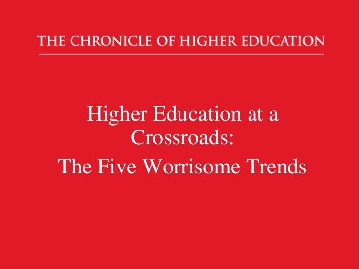 Higher Education at a Crossroads: <br />The Five Worrisome Trends<br />