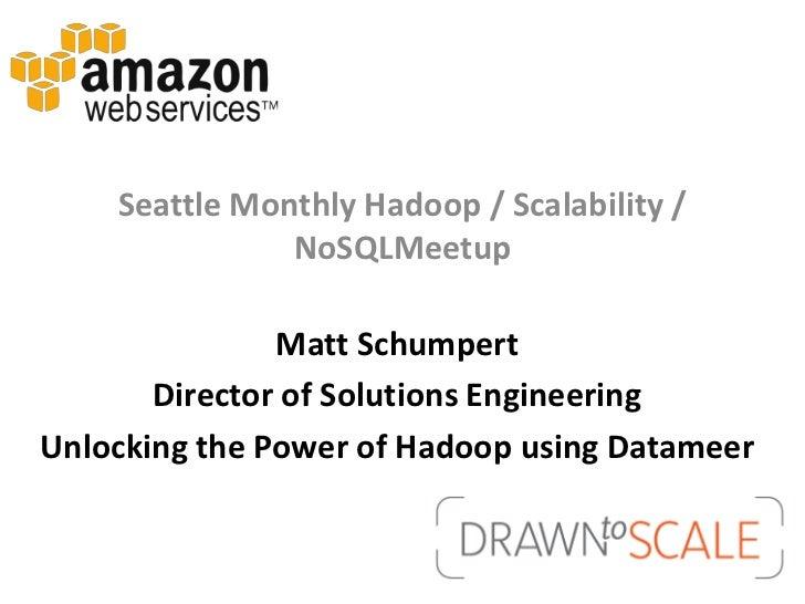 Seattle Monthly Hadoop / Scalability /               NoSQLMeetup               Matt Schumpert       Director of Solutions ...