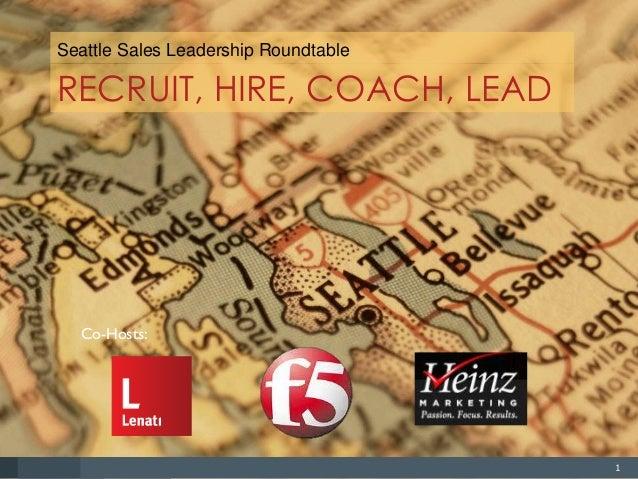 Seattle Sales Leadership Roundtable  RECRUIT, HIRE, COACH, LEAD  Co-Hosts:  1