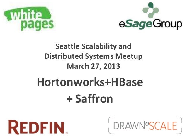 Seattle Scalability and Distributed Systems Meetup        March 27, 2013Hortonworks+HBase     + Saffron