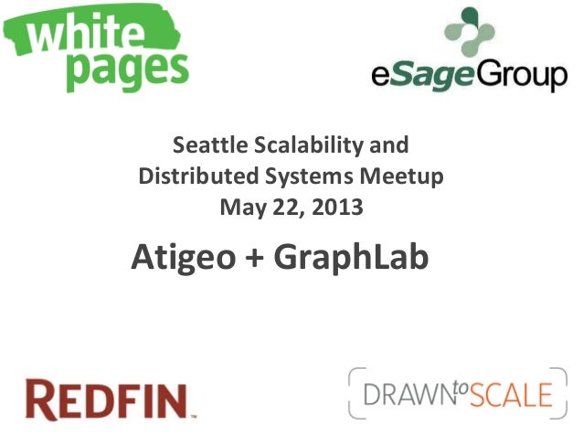 Seattle Scalability andDistributed Systems MeetupMay 22, 2013Atigeo + GraphLab