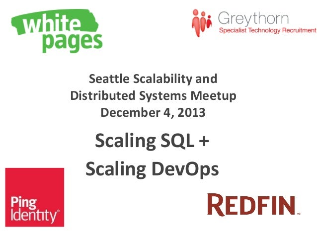 Seattle Scalability and Distributed Systems Meetup December 4, 2013  Scaling SQL + Scaling DevOps