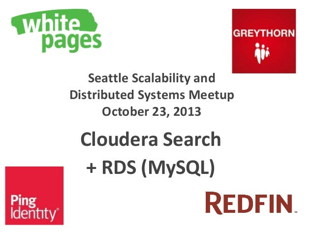 Seattle Scalability and Distributed Systems Meetup October 23, 2013  Cloudera Search + RDS (MySQL)