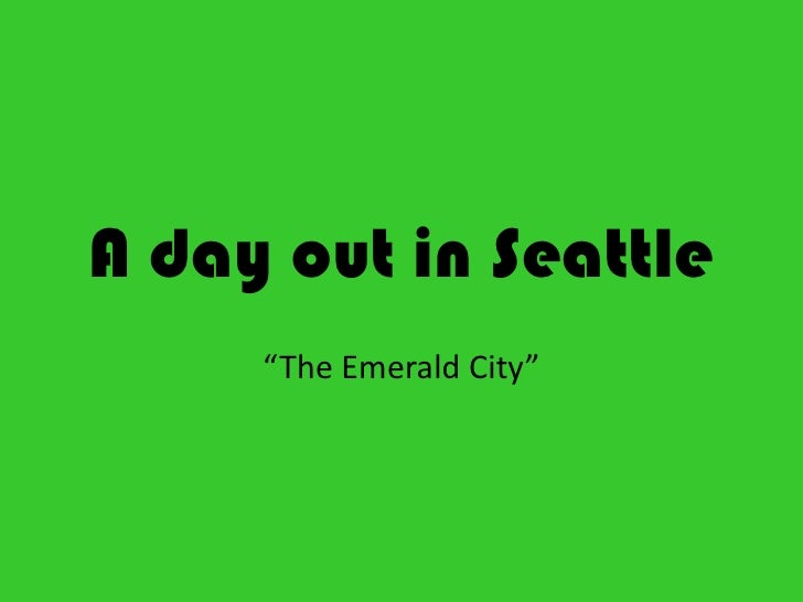 """A day out in Seattle<br />""""The Emerald City""""<br />"""