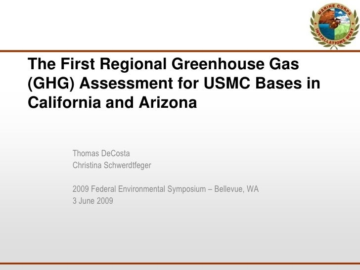 The First Regional Greenhouse Gas     (GHG) Assessment for USMC Bases in     California and Arizona            Thomas DeCo...