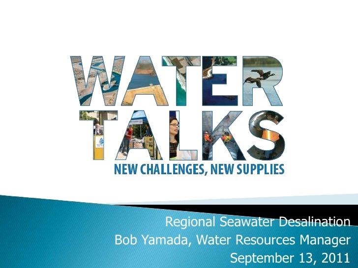 Regional Seawater DesalinationBob Yamada, Water Resources Manager                 September 13, 2011 1