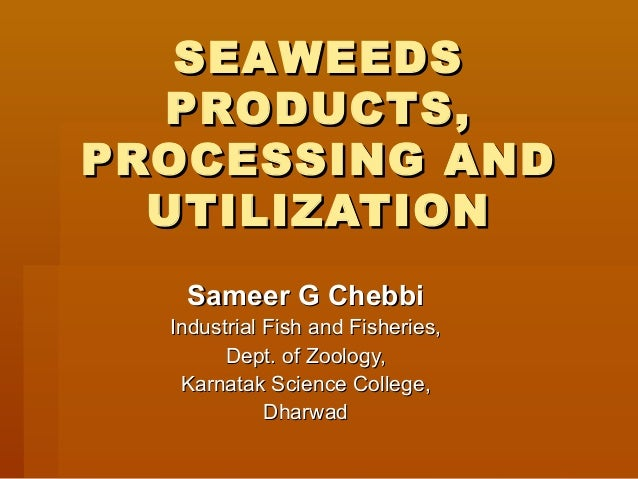 Seaweeds products, processing and utilization