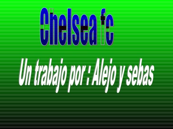 Chelsea fc Un trabajo por : Alejo y sebas