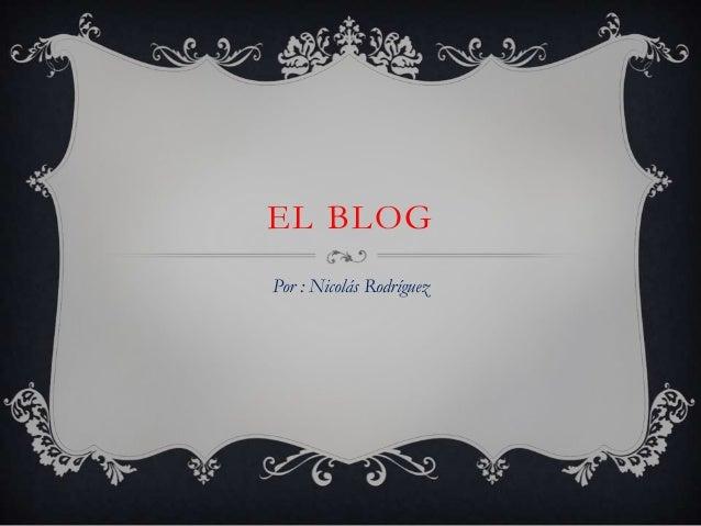 EL BLOGPor : Nicolás Rodríguez
