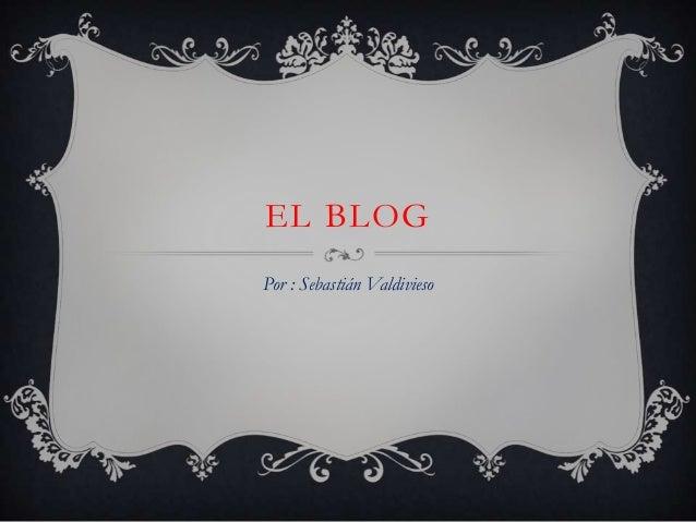 EL BLOGPor : Sebastián Valdivieso
