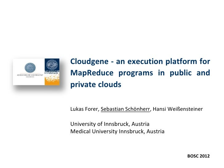 L Forer - Cloudgene: an execution platform for MapReduce programs in public and private clouds