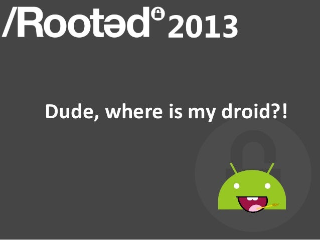 Dude, where is my droid?!