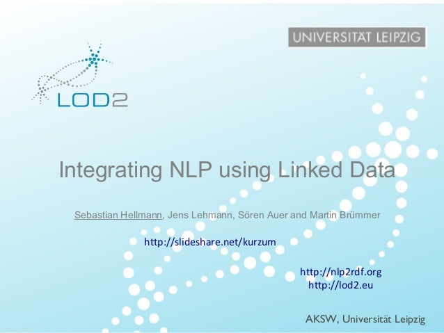 Creating Knowledge out of Interlinked Data http://lod2.eu  ISWC – 2013/10/23 – Page 1  Integrating NLP using Linked Data S...