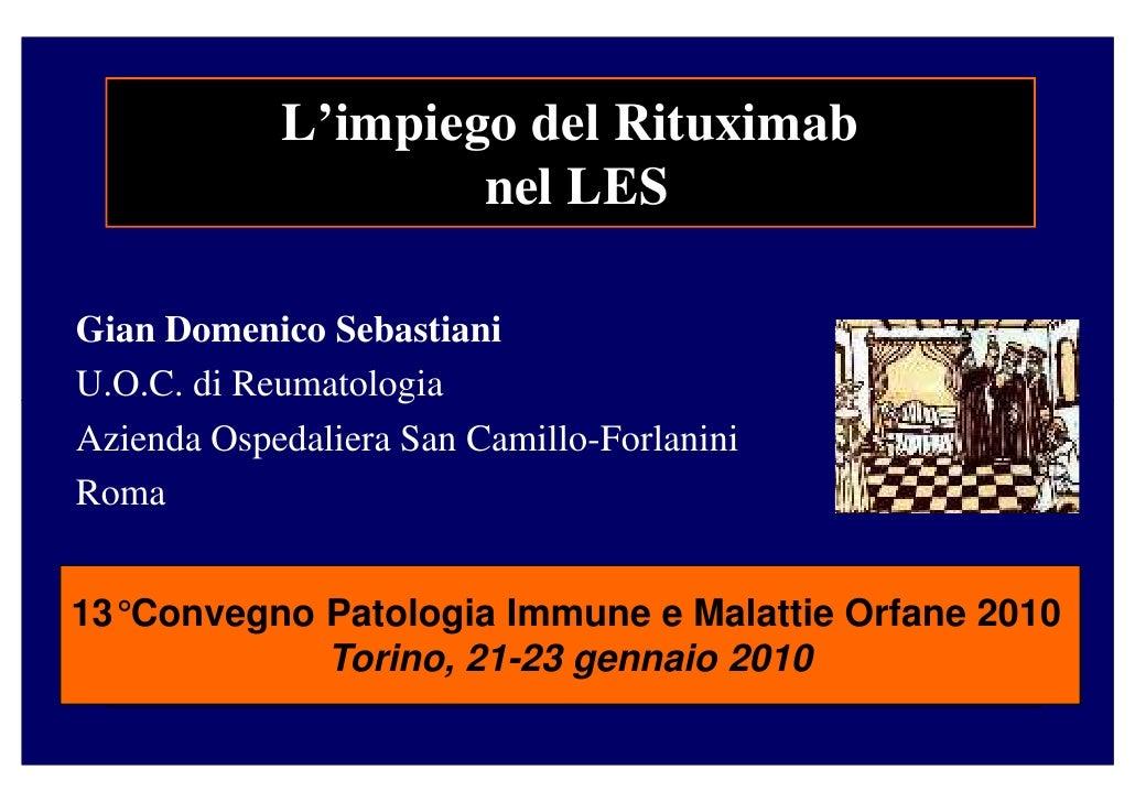 L'impiego del Rituximab                     nel LES  Gian Domenico Sebastiani U.O.C. di Reumatologia Azienda Ospedaliera S...