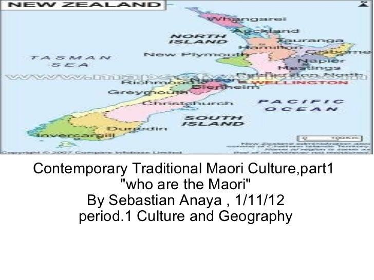 "Contemporary Traditional Maori Culture,part1 ""who are the Maori"" By Sebastian Anaya , 1/11/12 period.1 Culture ..."