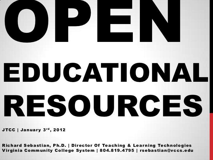 OPENEDUCATIONALRESOURCESJTCC | Januar y 3 r d , 2012Richar d Sebastian, Ph.D. | Dir ector Of Teaching & Lear ning Technolo...