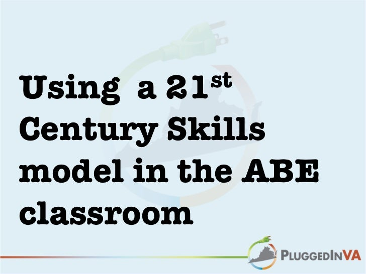 Using a21stCentury Skillsmodel in the ABEclassroom
