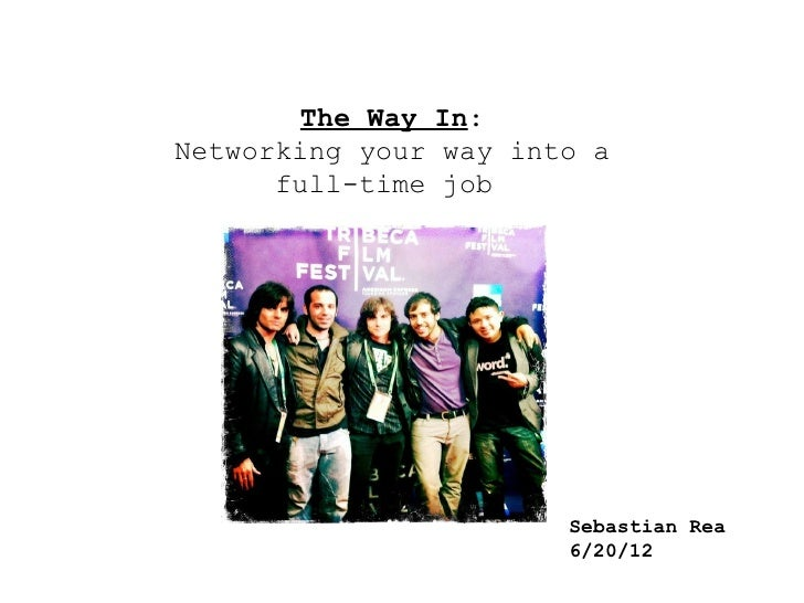 The Way In:Networking your way into a      full-time job                       Sebastian Rea                       6/20/12