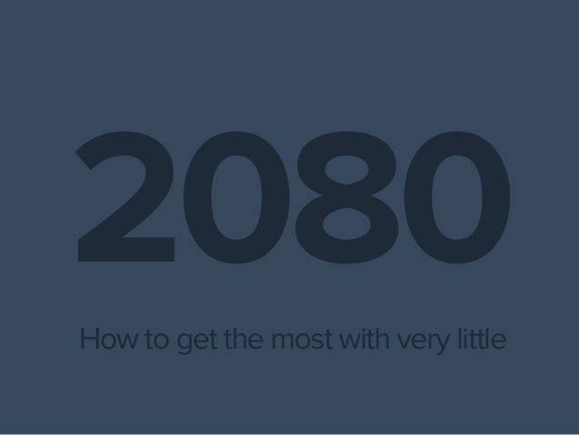 2080How to get the most with very little