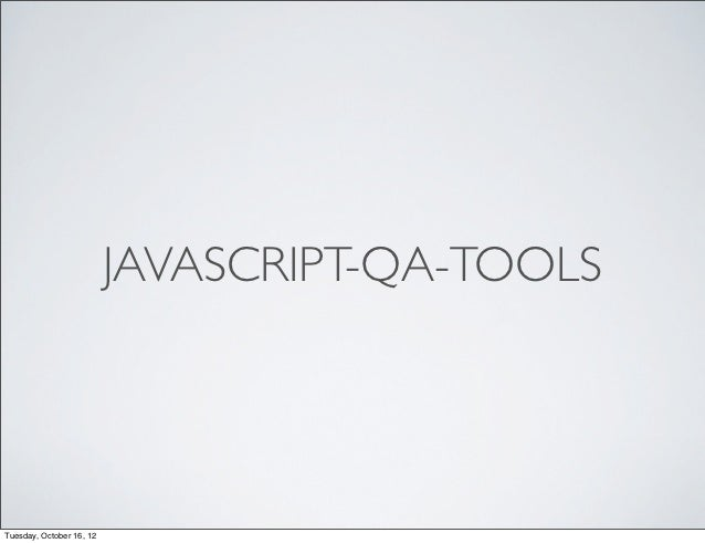 JAVASCRIPT-QA-TOOLSTuesday, October 16, 12
