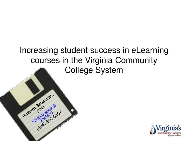 Increasing student success in eLearning courses in the Virginia Community College System <br />Richard Sebastian, PhD<br /...