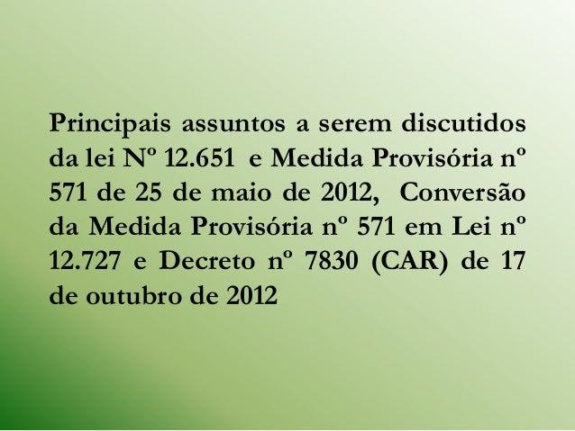 Principais assuntos a serem discutidosda lei Nº 12.651 e Medida Provisória nº571 de 25 de maio de 2012, Conversãoda Medida...