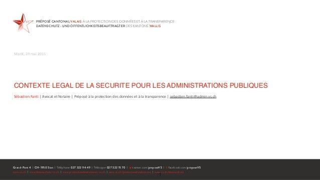 CONTEXTE LEGAL DE LA SECURITE POUR LES ADMINISTRATIONS PUBLIQUES Sébastien  Fanti     Avocat  et  Notaire    ...